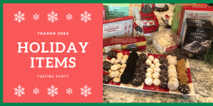 Trader Joes Holiday Items Tasting Party Review